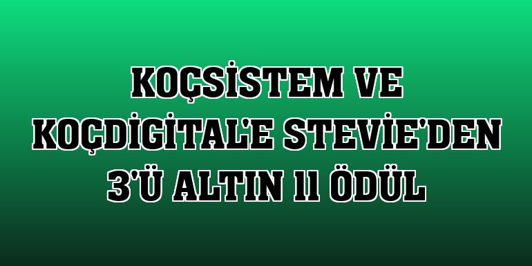 KoçSistem ve KoçDigital'e Stevie'den 3'ü altın 11 ödül