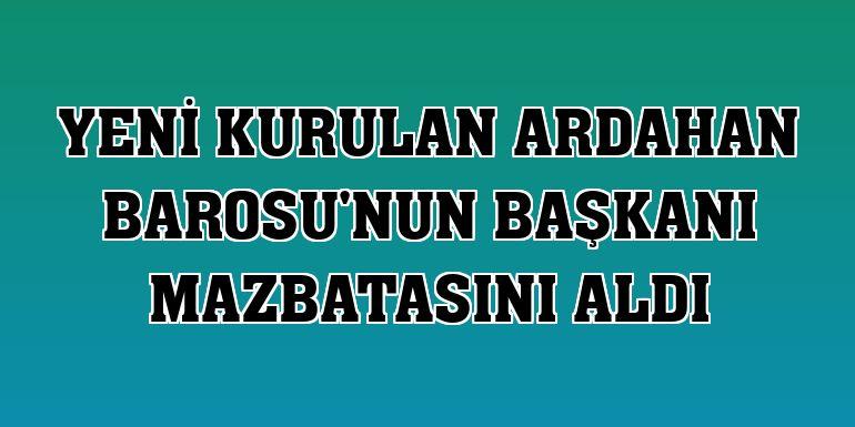 Yeni kurulan Ardahan Barosu'nun başkanı mazbatasını aldı