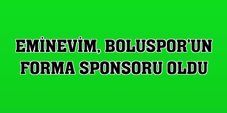Eminevim, Boluspor'un forma sponsoru oldu