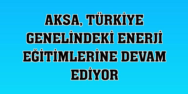 Aksa, Türkiye genelindeki enerji eğitimlerine devam ediyor