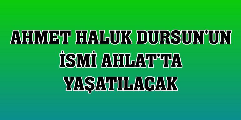 Ahmet Haluk Dursun'un ismi Ahlat'ta yaşatılacak
