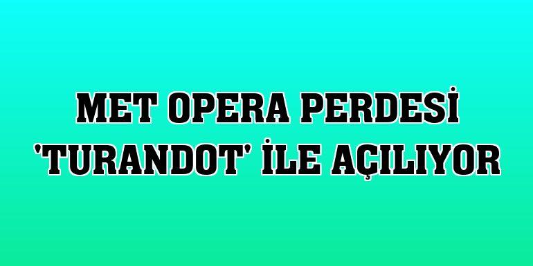Met Opera perdesi 'Turandot' ile açılıyor