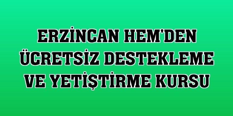 Erzincan HEM'den ücretsiz destekleme ve yetiştirme kursu