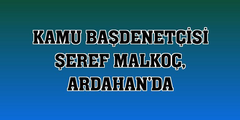 Kamu Başdenetçisi Şeref Malkoç, Ardahan'da