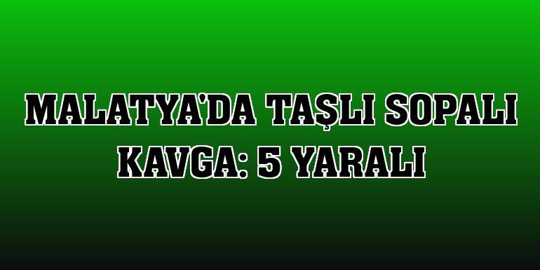 Malatya'da taşlı sopalı kavga: 5 yaralı