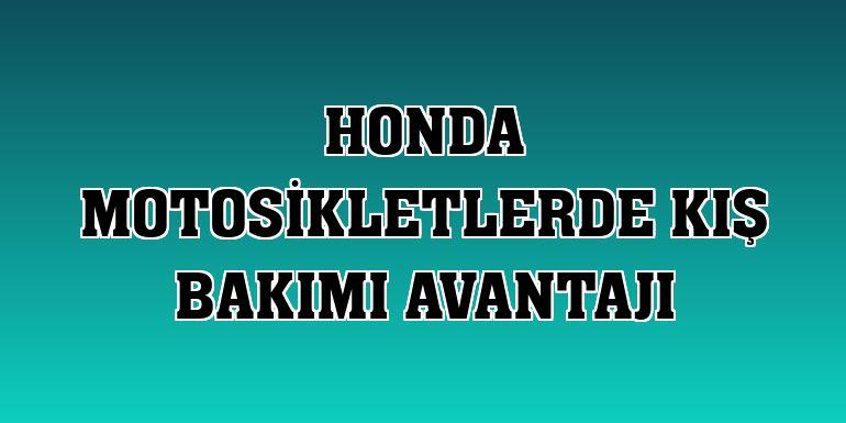Honda motosikletlerde kış bakımı avantajı