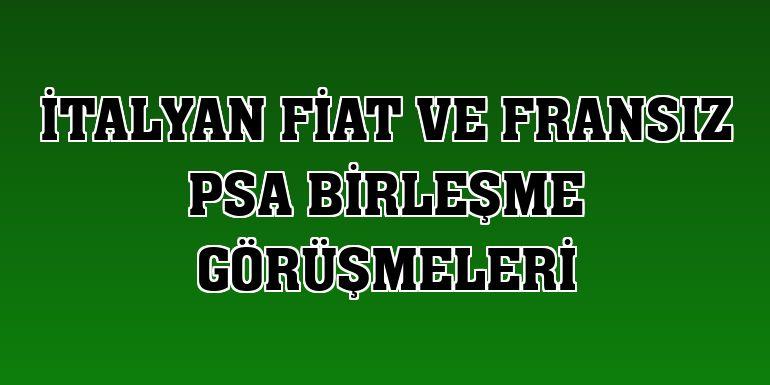 İtalyan Fiat ve Fransız PSA birleşme görüşmeleri