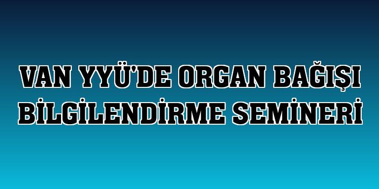 Van YYÜ'de organ bağışı bilgilendirme semineri