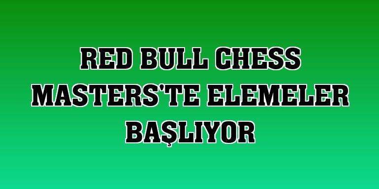 Red Bull Chess Masters'te elemeler başlıyor