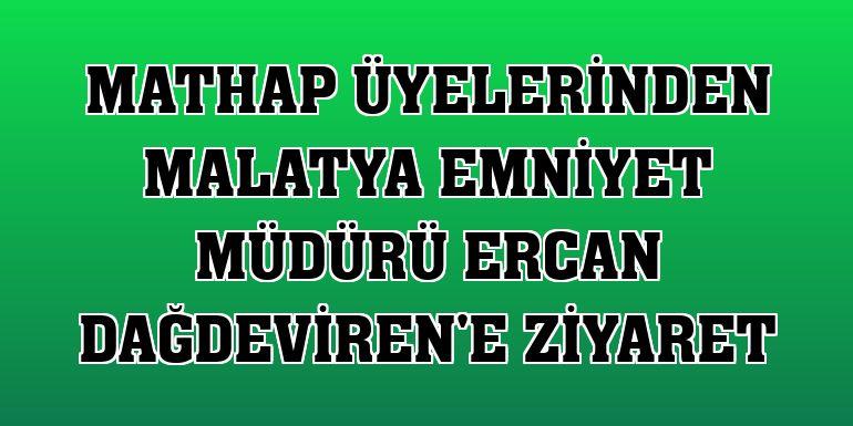MATHAP üyelerinden Malatya Emniyet Müdürü Ercan Dağdeviren'e ziyaret
