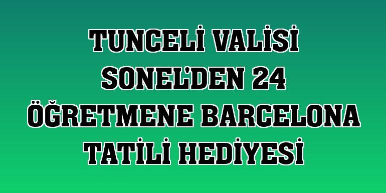 Tunceli Valisi Sonel'den 24 öğretmene Barcelona tatili hediyesi