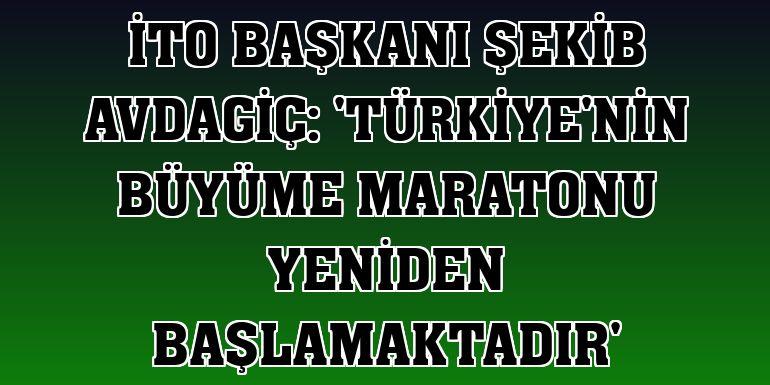 İTO Başkanı Şekib Avdagiç: 'Türkiye'nin büyüme maratonu yeniden başlamaktadır'