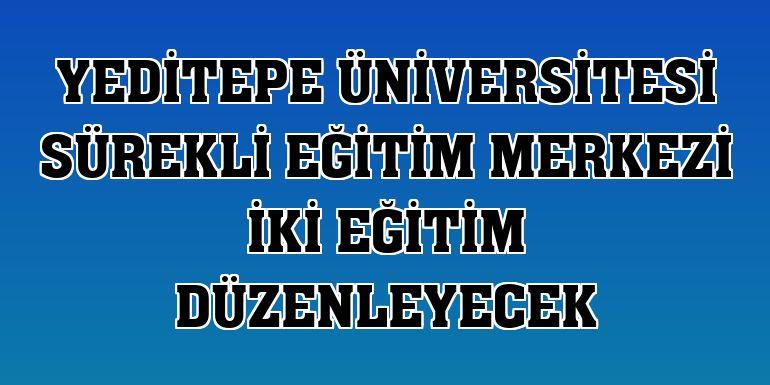 Yeditepe Üniversitesi Sürekli Eğitim Merkezi iki eğitim düzenleyecek