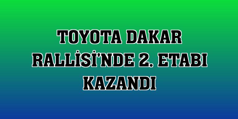 Toyota Dakar Rallisi'nde 2. etabı kazandı