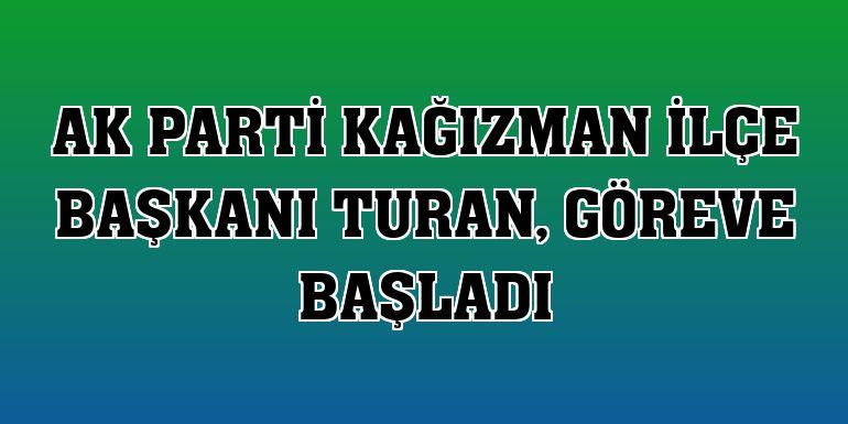 AK Parti Kağızman İlçe Başkanı Turan, göreve başladı