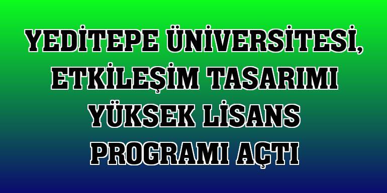 Yeditepe Üniversitesi, Etkileşim Tasarımı Yüksek Lisans Programı açtı