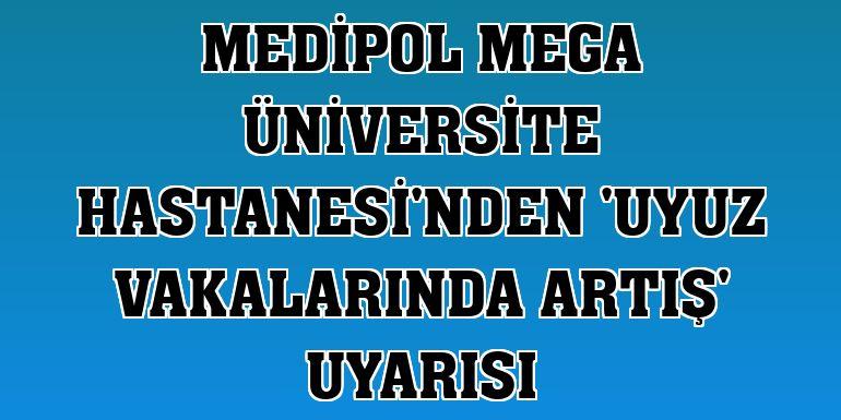 Medipol Mega Üniversite Hastanesi'nden 'uyuz vakalarında artış' uyarısı