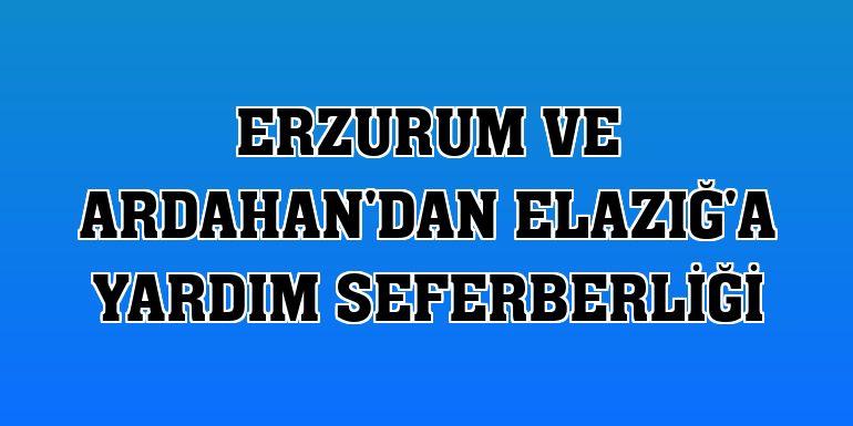 Erzurum ve Ardahan'dan Elazığ'a yardım seferberliği