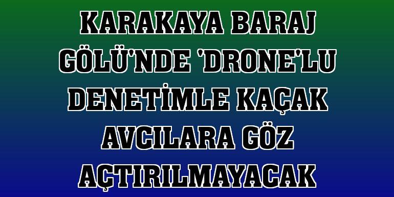 Karakaya Baraj Gölü'nde 'drone'lu denetimle kaçak avcılara göz açtırılmayacak