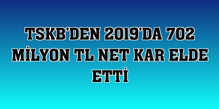 TSKB'den 2019'da 702 milyon TL net kar elde etti