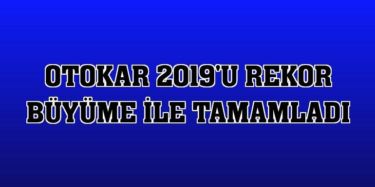 Otokar 2019'u rekor büyüme ile tamamladı