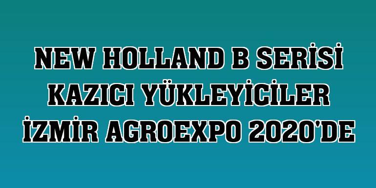 New Holland B serisi kazıcı yükleyiciler İzmir AgroExpo 2020'de