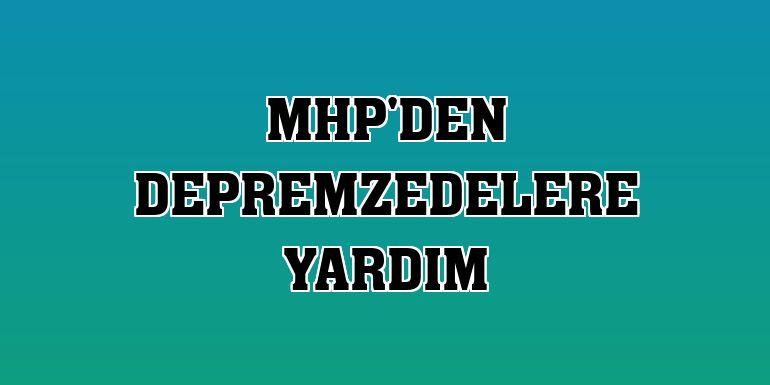 MHP'den depremzedelere yardım