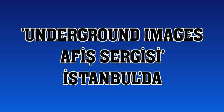 'Underground Images Afiş Sergisi' İstanbul'da