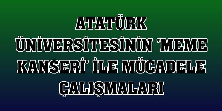 Atatürk Üniversitesinin 'meme kanseri' ile mücadele çalışmaları