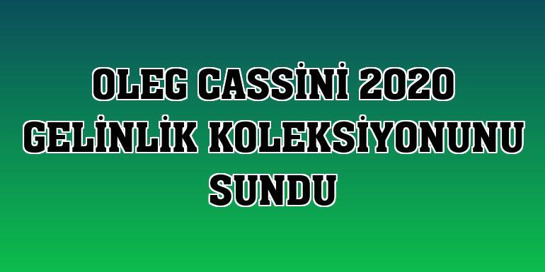 Oleg Cassini 2020 gelinlik koleksiyonunu sundu