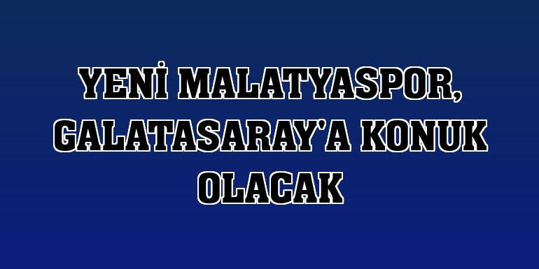 Yeni Malatyaspor, Galatasaray'a konuk olacak