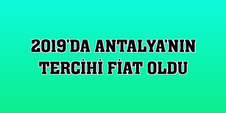 2019'da Antalya'nın tercihi Fiat oldu