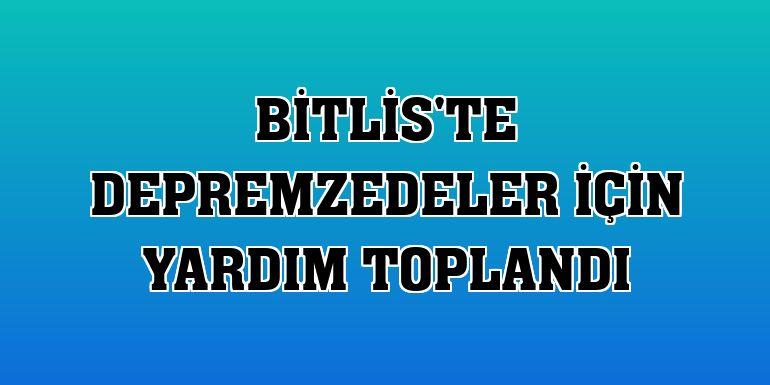 Bitlis'te depremzedeler için yardım toplandı