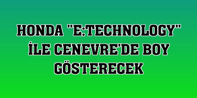 """Honda """"E:TECHNOLOGY"""" ile Cenevre'de boy gösterecek"""