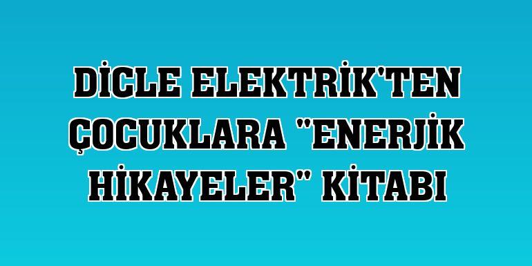 """Dicle Elektrik'ten çocuklara """"Enerjik Hikayeler"""" kitabı"""