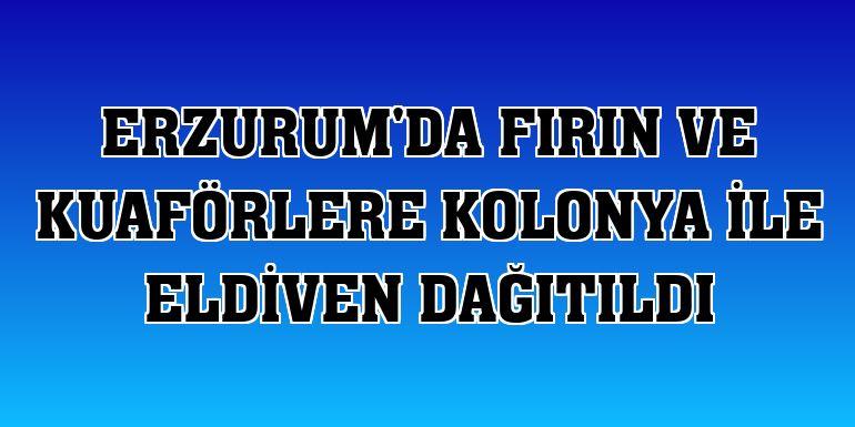 Erzurum'da fırın ve kuaförlere kolonya ile eldiven dağıtıldı