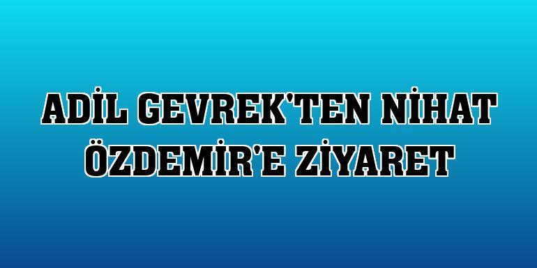 Adil Gevrek'ten Nihat Özdemir'e ziyaret