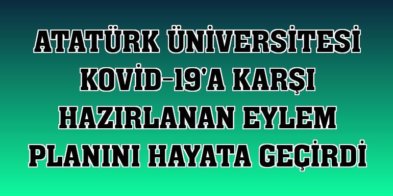 Atatürk Üniversitesi Kovid-19'a karşı hazırlanan eylem planını hayata geçirdi