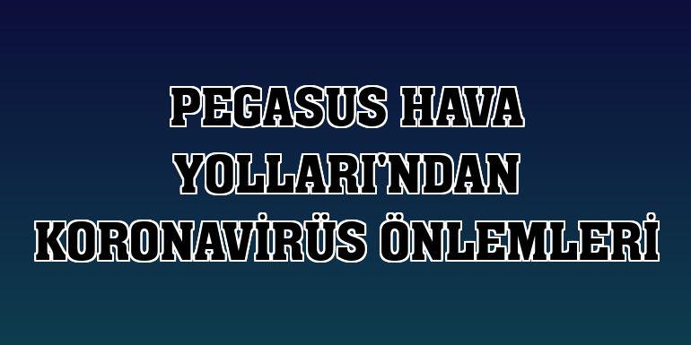 Pegasus Hava Yolları'ndan koronavirüs önlemleri