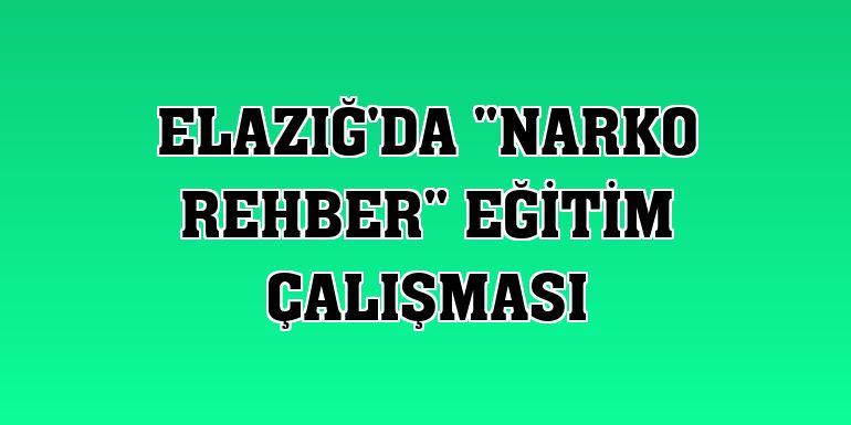 """Elazığ'da """"Narko rehber"""" eğitim çalışması"""