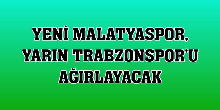 Yeni Malatyaspor, yarın Trabzonspor'u ağırlayacak