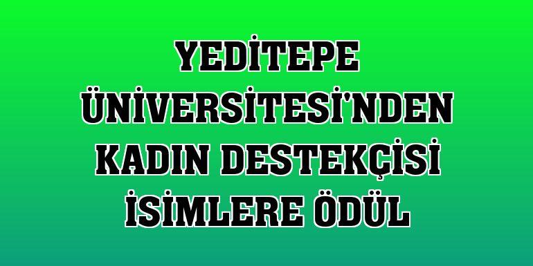 Yeditepe Üniversitesi'nden kadın destekçisi isimlere ödül