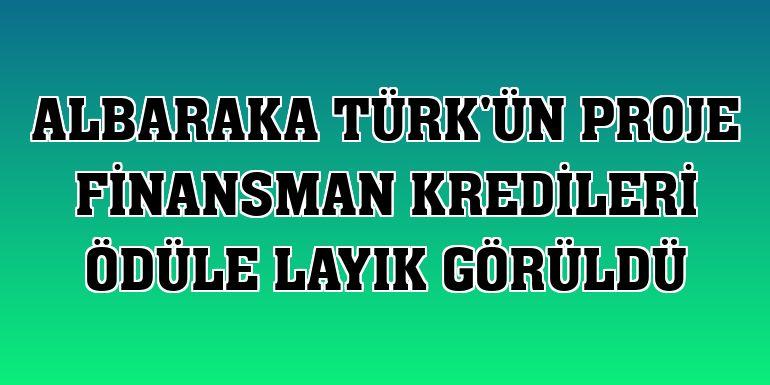Albaraka Türk'ün proje finansman kredileri ödüle layık görüldü