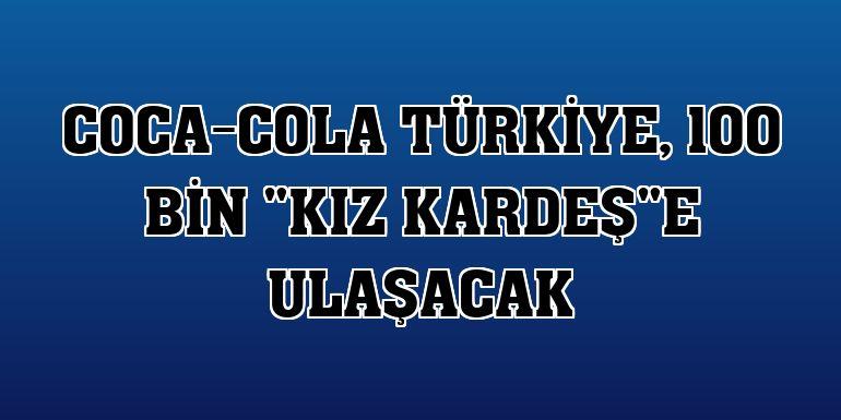 """Coca-Cola Türkiye, 100 bin """"kız kardeş""""e ulaşacak"""