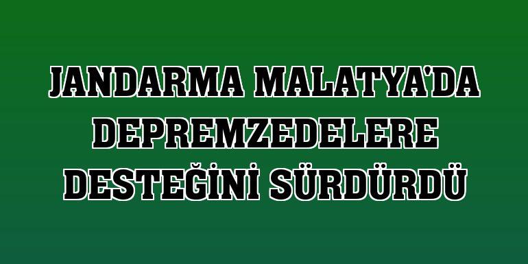 Jandarma Malatya'da depremzedelere desteğini sürdürdü