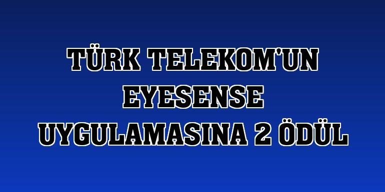 Türk Telekom'un EyeSense uygulamasına 2 ödül