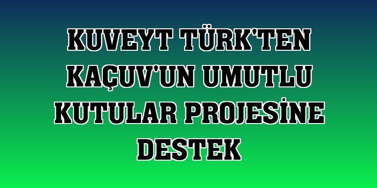 Kuveyt Türk'ten KAÇUV'un Umutlu Kutular projesine destek