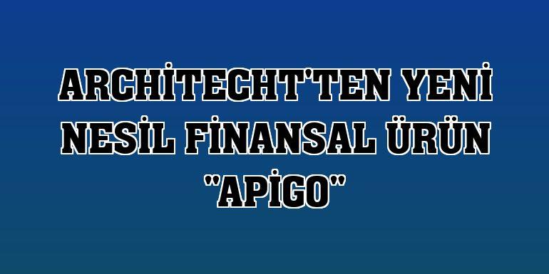 """Architecht'ten yeni nesil finansal ürün """"ApiGo"""""""