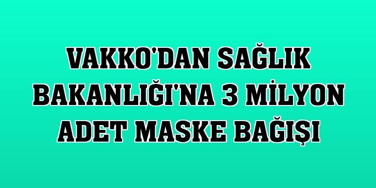 Vakko'dan Sağlık Bakanlığı'na 3 milyon adet maske bağışı