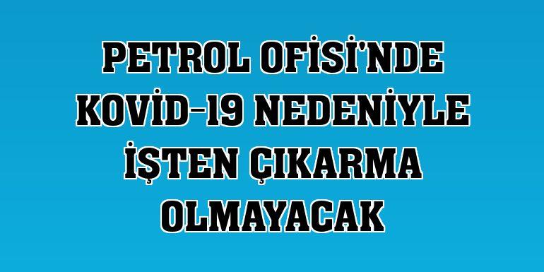 Petrol Ofisi'nde Kovid-19 nedeniyle işten çıkarma olmayacak